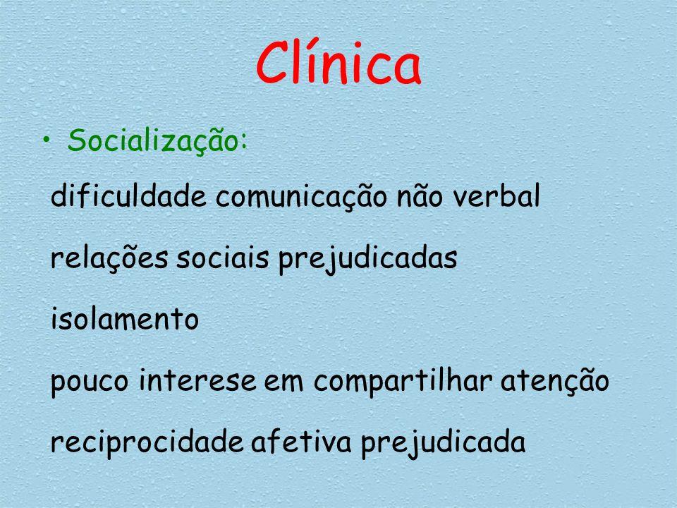 Clínica Socialização: dificuldade comunicação não verbal relações sociais prejudicadas isolamento pouco interese em compartilhar atenção reciprocidade