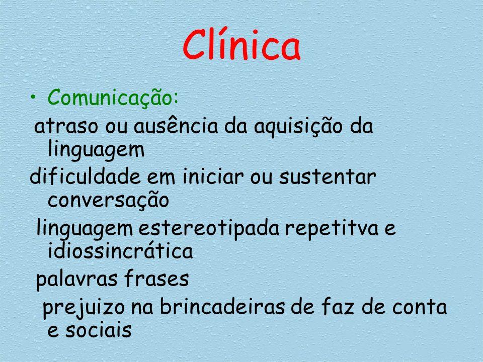 Clínica Comunicação: atraso ou ausência da aquisição da linguagem dificuldade em iniciar ou sustentar conversação linguagem estereotipada repetitva e