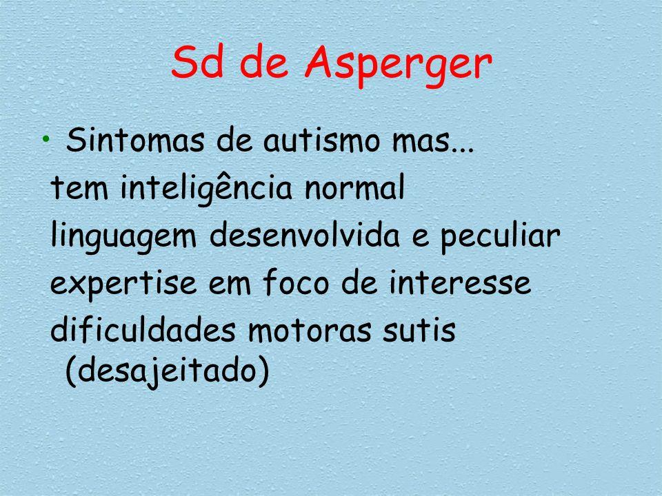 Sd de Asperger Sintomas de autismo mas... tem inteligência normal linguagem desenvolvida e peculiar expertise em foco de interesse dificuldades motora