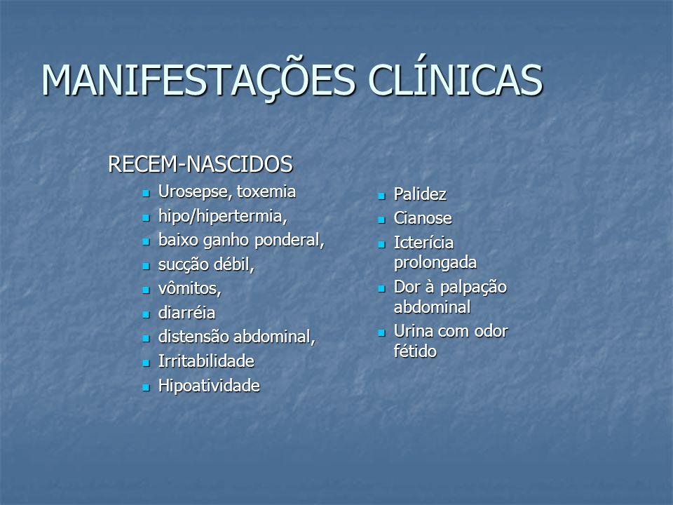 MANIFESTAÇÕES CLÍNICAS RECEM-NASCIDOS Urosepse, toxemia Urosepse, toxemia hipo/hipertermia, hipo/hipertermia, baixo ganho ponderal, baixo ganho ponder