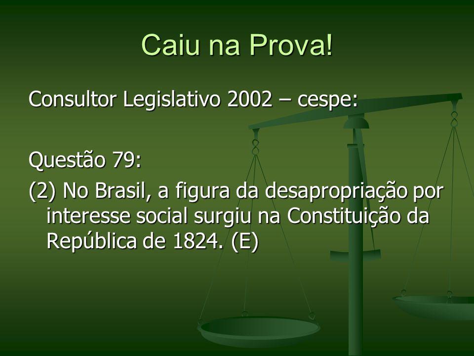 Caiu na Prova! Consultor Legislativo 2002 – cespe: Questão 79: (2) No Brasil, a figura da desapropriação por interesse social surgiu na Constituição d