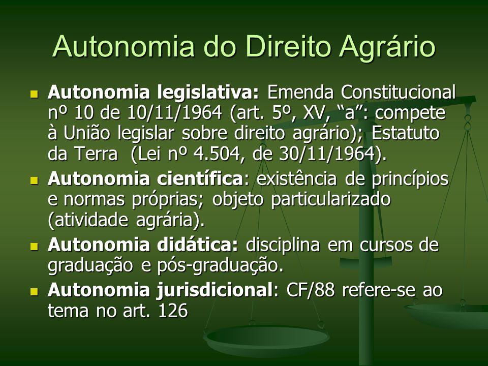 Autonomia do Direito Agrário Autonomia legislativa: Emenda Constitucional nº 10 de 10/11/1964 (art. 5º, XV, a: compete à União legislar sobre direito