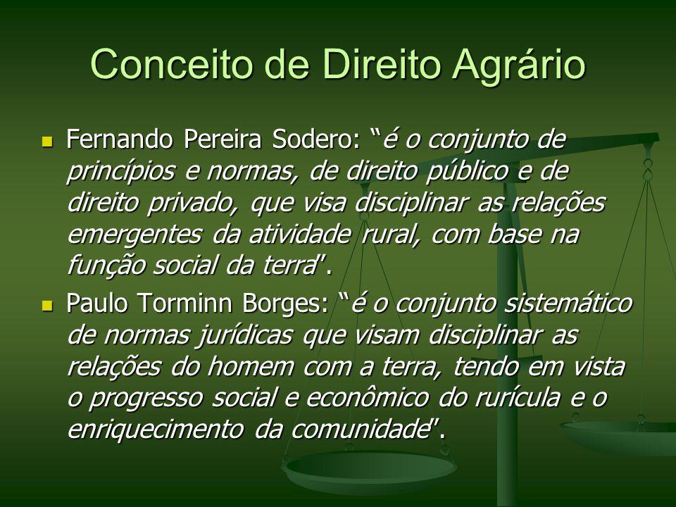 Conceito de Direito Agrário Fernando Pereira Sodero: é o conjunto de princípios e normas, de direito público e de direito privado, que visa disciplina