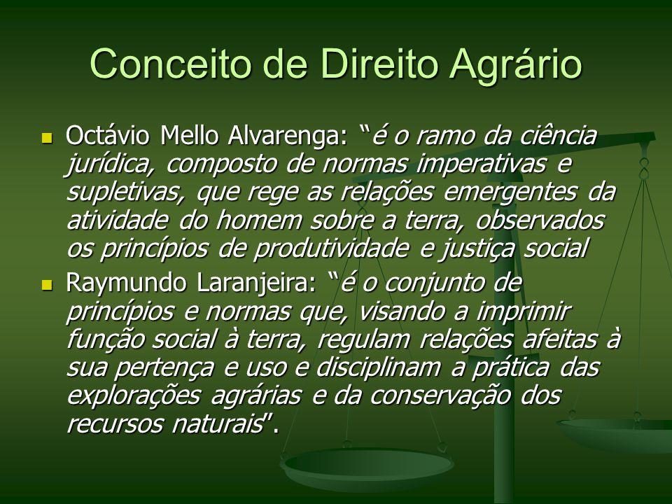 Conceito de Direito Agrário Octávio Mello Alvarenga: é o ramo da ciência jurídica, composto de normas imperativas e supletivas, que rege as relações e