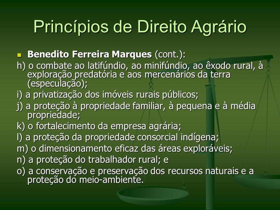 Princípios de Direito Agrário Benedito Ferreira Marques (cont.): Benedito Ferreira Marques (cont.): h) o combate ao latifúndio, ao minifúndio, ao êxod