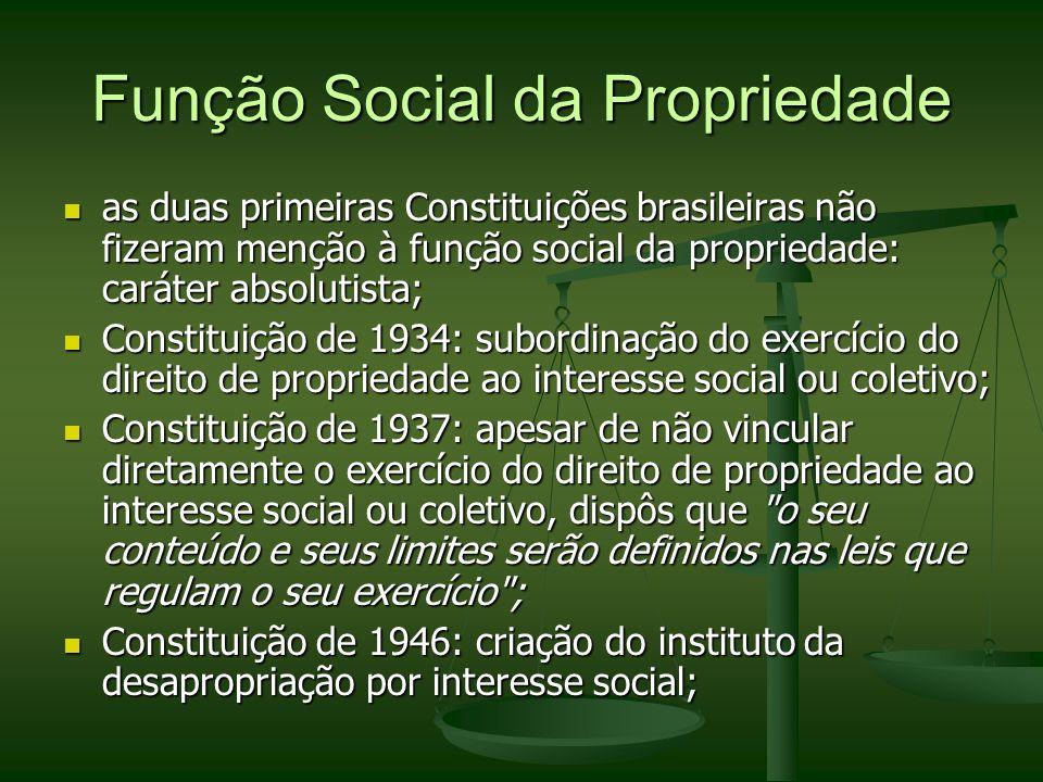 Função Social da Propriedade as duas primeiras Constituições brasileiras não fizeram menção à função social da propriedade: caráter absolutista; as du