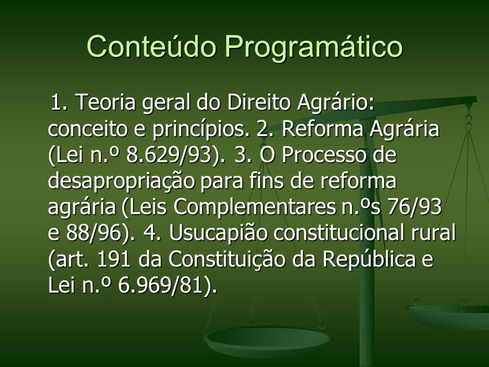 Conteúdo Programático 1. Teoria geral do Direito Agrário: conceito e princípios. 2. Reforma Agrária (Lei n.º 8.629/93). 3. O Processo de desapropriaçã