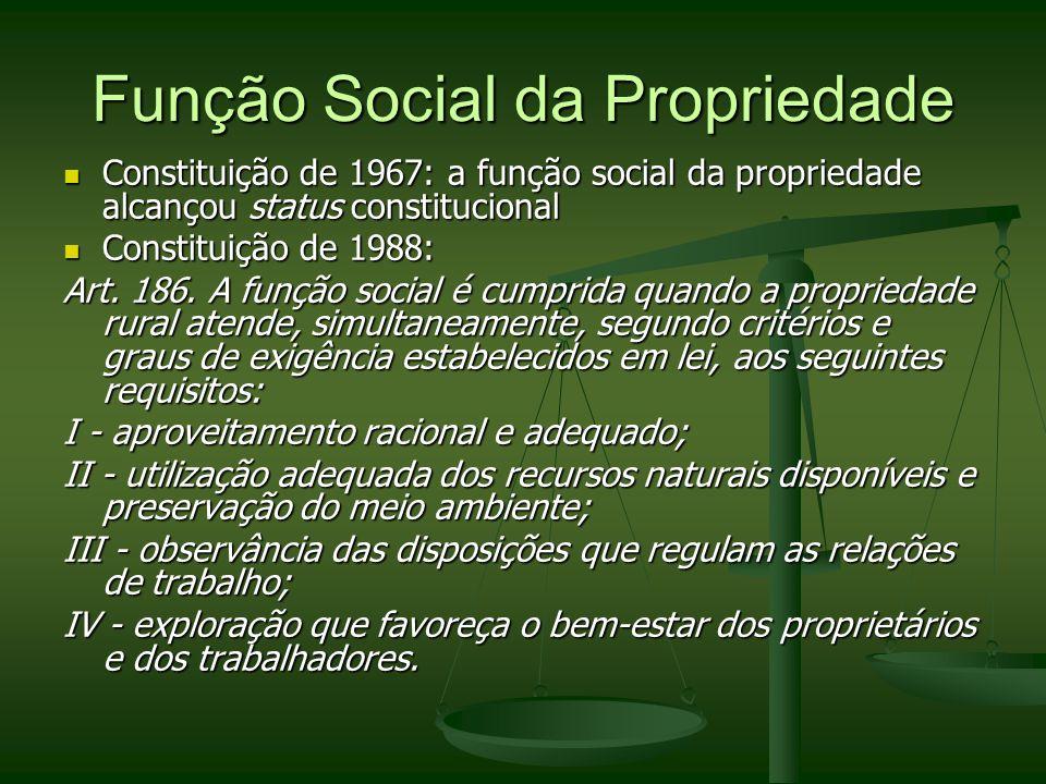 Função Social da Propriedade Constituição de 1967: a função social da propriedade alcançou status constitucional Constituição de 1967: a função social