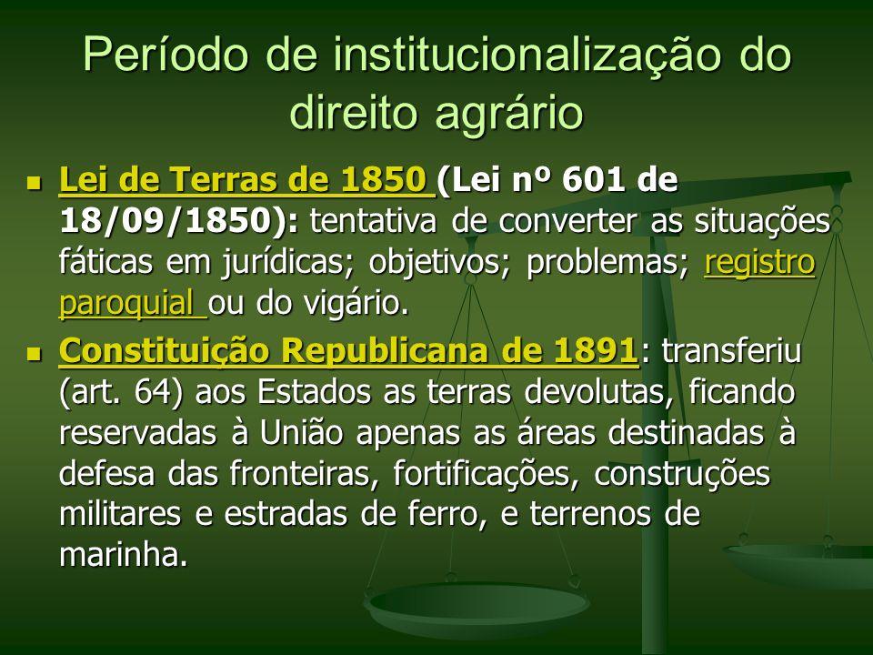 Período de institucionalização do direito agrário Lei de Terras de 1850 (Lei nº 601 de 18/09/1850): tentativa de converter as situações fáticas em jur