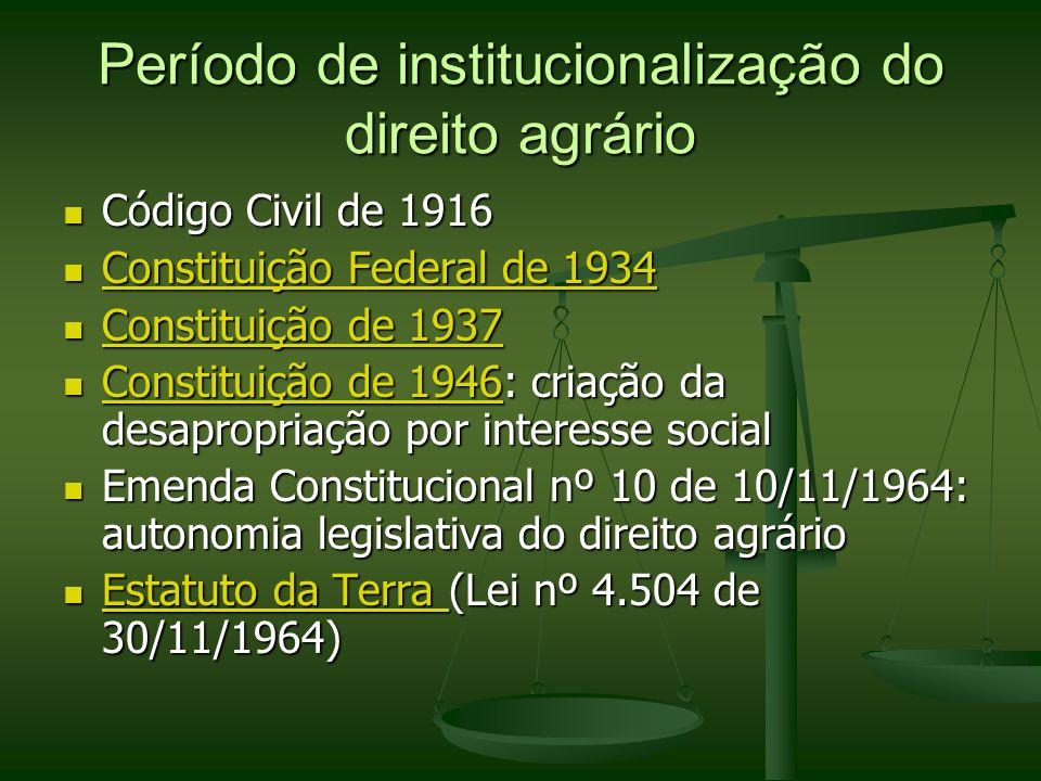 Período de institucionalização do direito agrário Código Civil de 1916 Código Civil de 1916 Constituição Federal de 1934 Constituição Federal de 1934