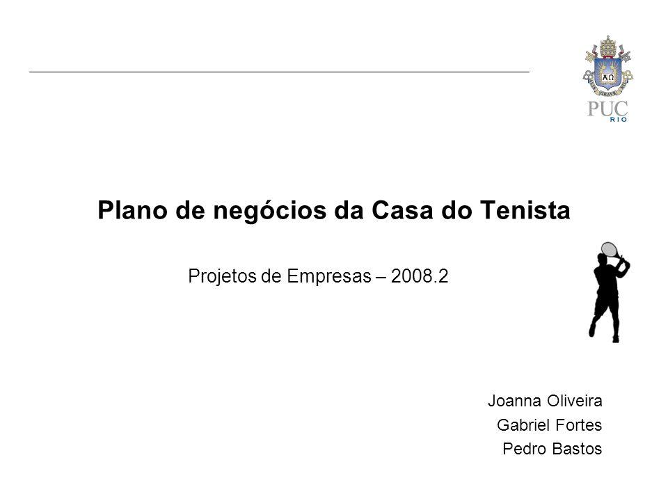 Plano de negócios da Casa do Tenista Joanna Oliveira Gabriel Fortes Pedro Bastos Projetos de Empresas – 2008.2
