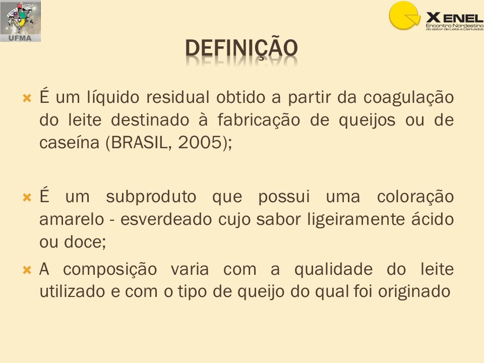 É um líquido residual obtido a partir da coagulação do leite destinado à fabricação de queijos ou de caseína (BRASIL, 2005); É um subproduto que possu