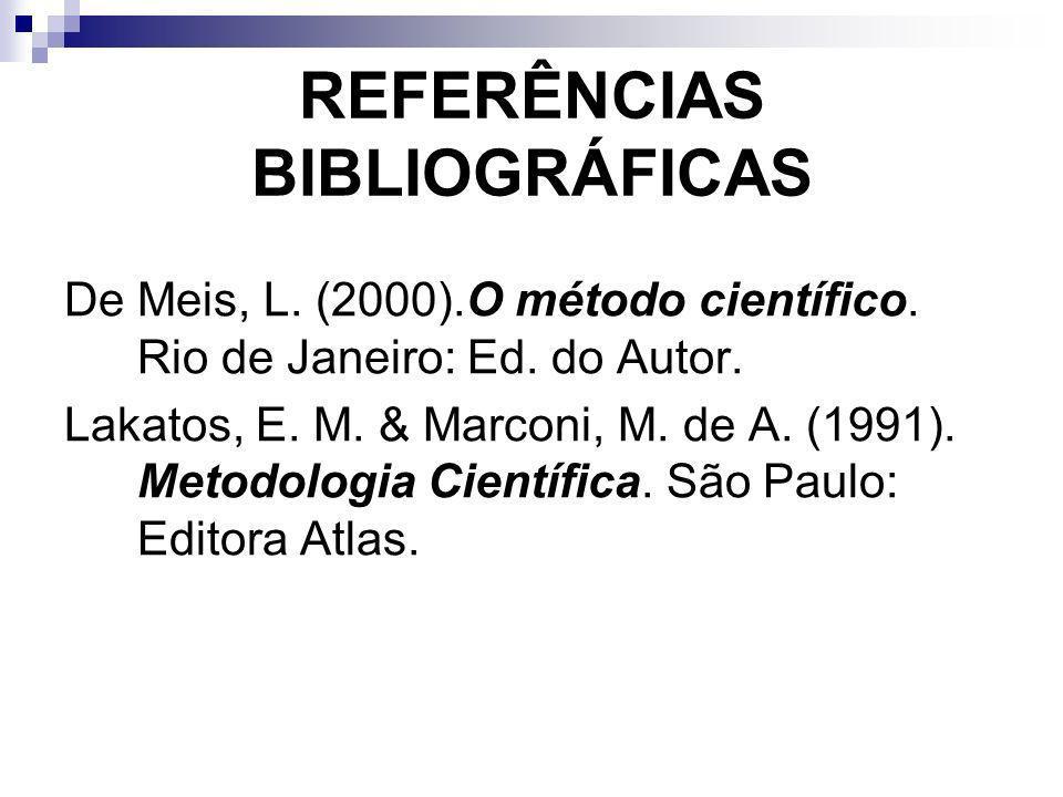 REFERÊNCIAS BIBLIOGRÁFICAS De Meis, L. (2000).O método científico. Rio de Janeiro: Ed. do Autor. Lakatos, E. M. & Marconi, M. de A. (1991). Metodologi
