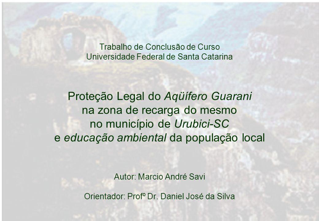 Trabalho de Conclusão de Curso Universidade Federal de Santa Catarina Proteção Legal do Aqüífero Guarani na zona de recarga do mesmo no município de U