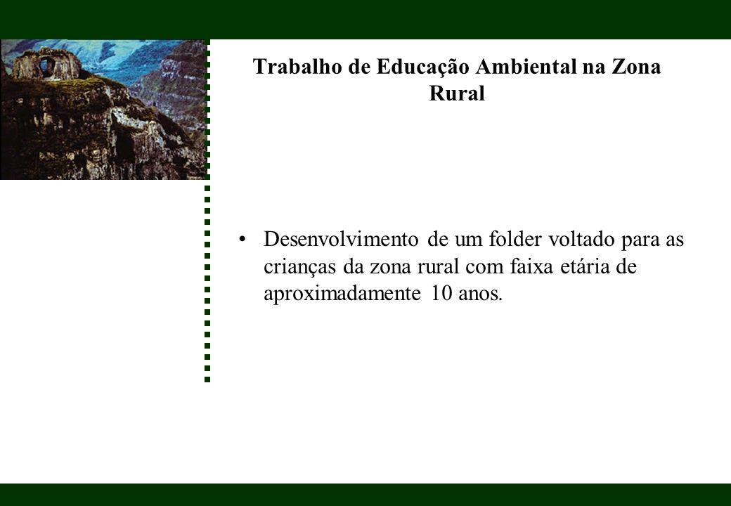 Trabalho de Educação Ambiental na Zona Rural Desenvolvimento de um folder voltado para as crianças da zona rural com faixa etária de aproximadamente 1