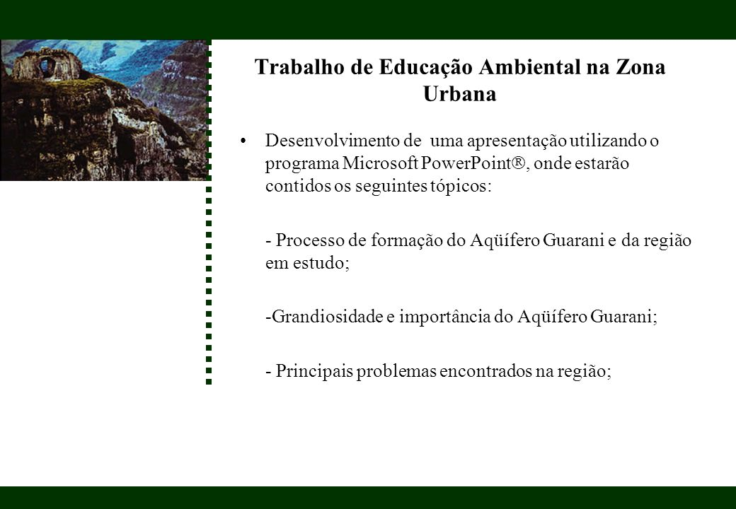 Trabalho de Educação Ambiental na Zona Urbana Desenvolvimento de uma apresentação utilizando o programa Microsoft PowerPoint, onde estarão contidos os
