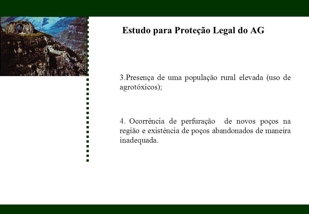 Estudo para Proteção Legal do AG 3.Presença de uma população rural elevada (uso de agrotóxicos); 4.Ocorrência de perfuração de novos poços na região e