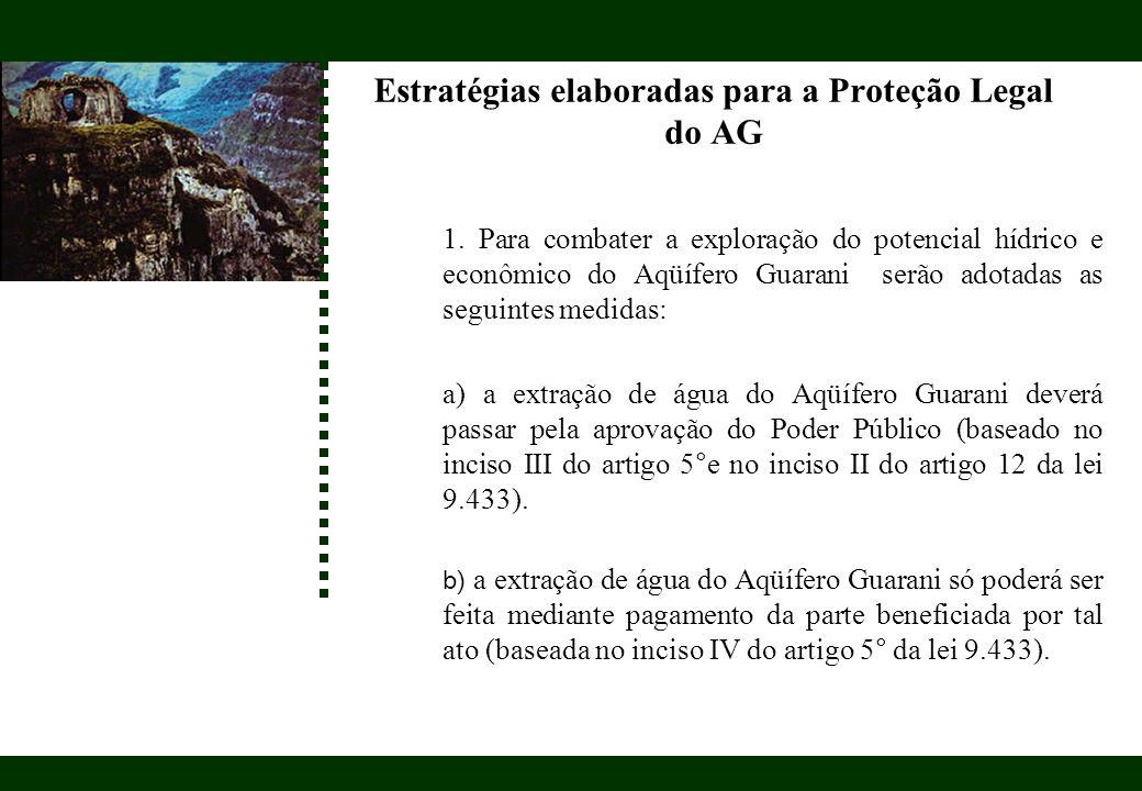 Estratégias elaboradas para a Proteção Legal do AG 1. Para combater a exploração do potencial hídrico e econômico do Aqüífero Guarani serão adotadas a