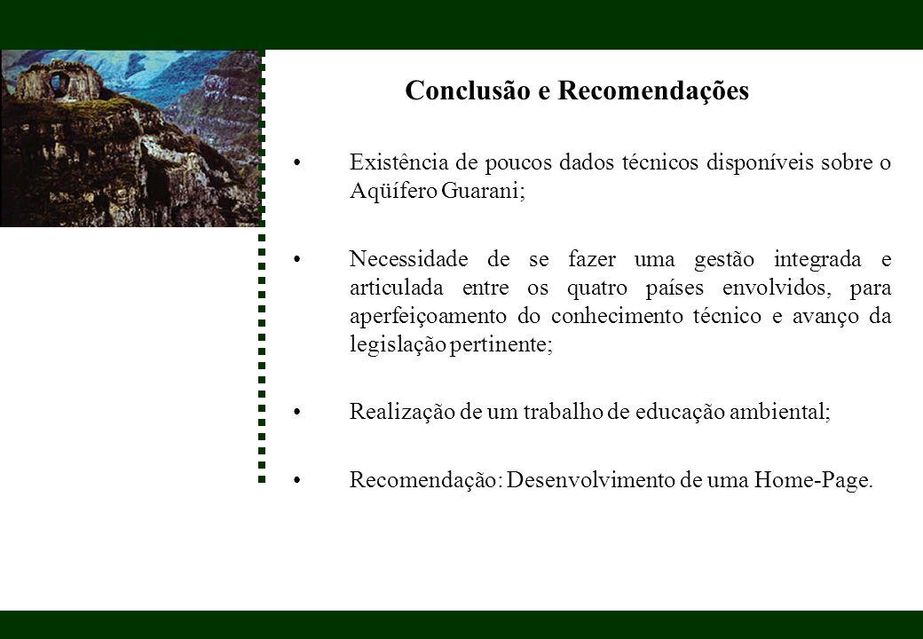 Conclusão e Recomendações Existência de poucos dados técnicos disponíveis sobre o Aqüífero Guarani; Necessidade de se fazer uma gestão integrada e art