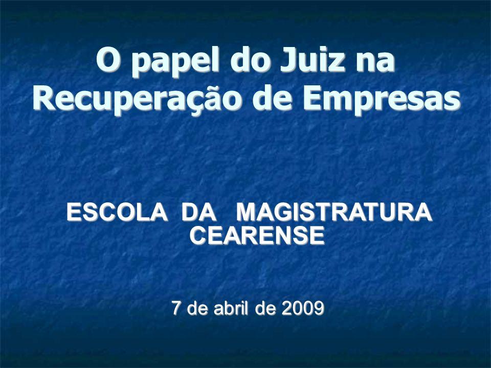 O papel do Juiz na Recuperaç ã o de Empresas ESCOLA DA MAGISTRATURA CEARENSE 7 de abril de 2009