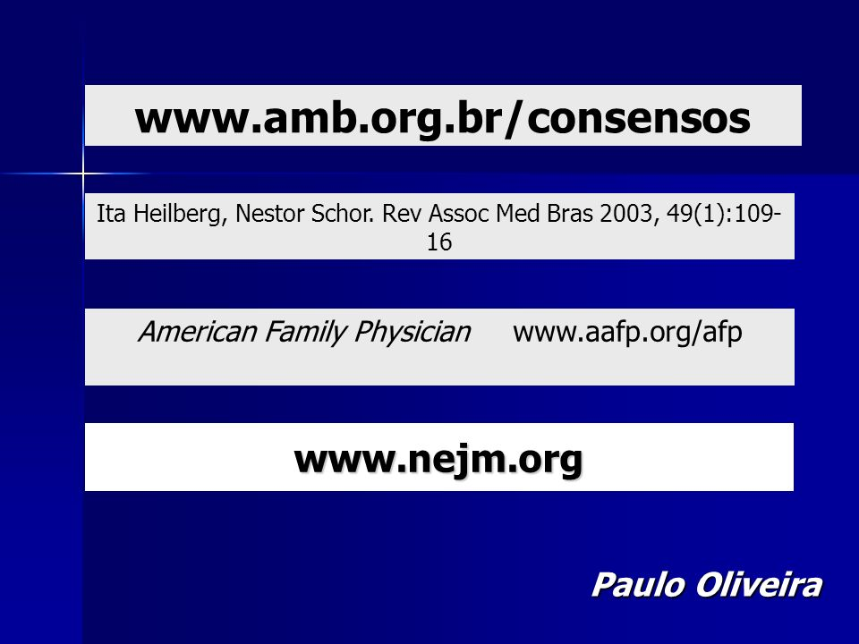 www.amb.org.br/consensos American Family Physician www.aafp.org/afp www.nejm.org Paulo Oliveira Ita Heilberg, Nestor Schor. Rev Assoc Med Bras 2003, 4
