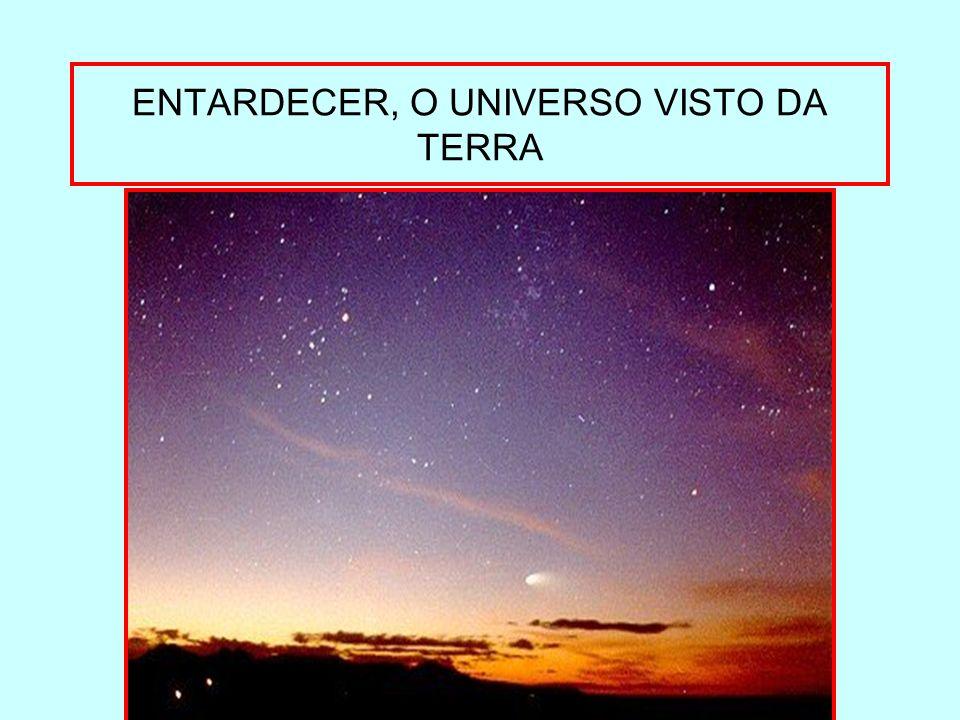 ENTARDECER, O UNIVERSO VISTO DA TERRA