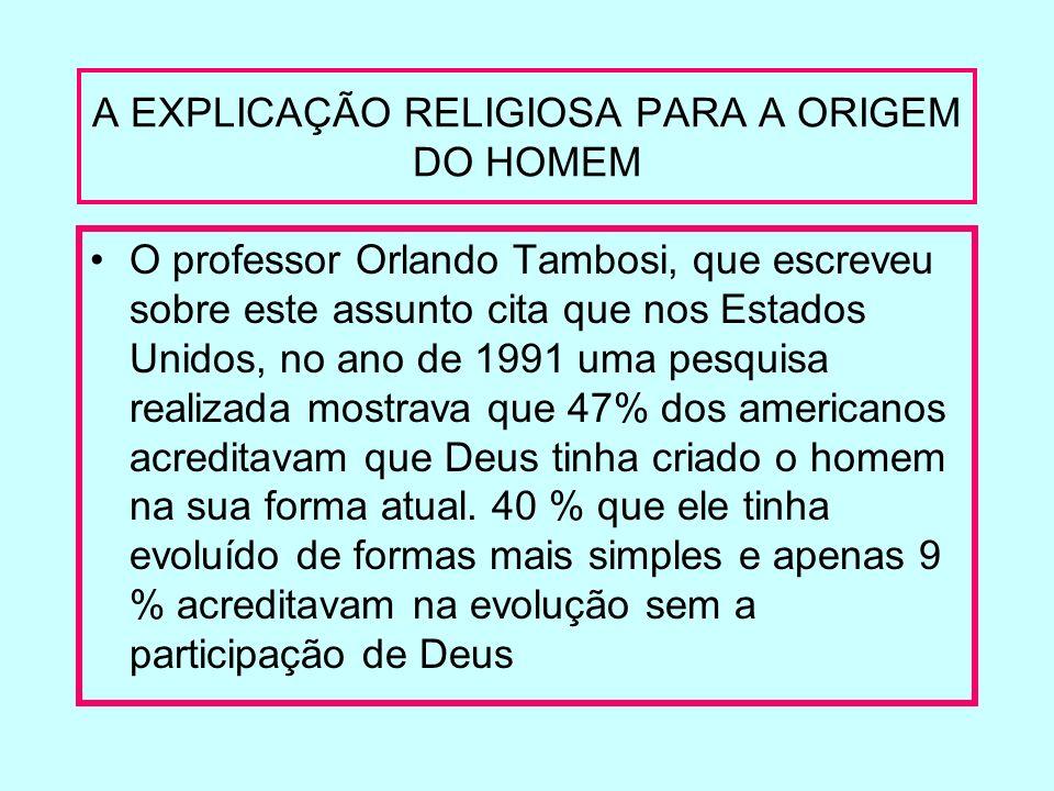 A EXPLICAÇÃO RELIGIOSA PARA A ORIGEM DO HOMEM O professor Orlando Tambosi, que escreveu sobre este assunto cita que nos Estados Unidos, no ano de 1991