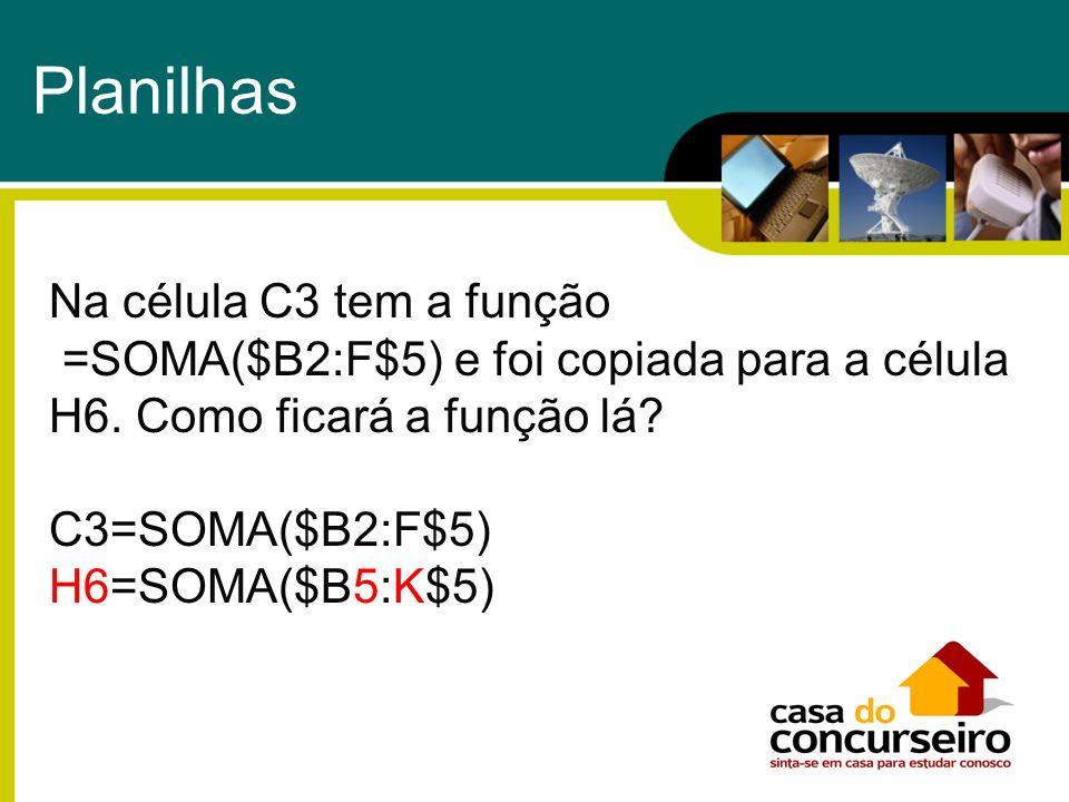 Na célula C3 tem a função =SOMA($B2:F$5) e foi copiada para a célula H6. Como ficará a função lá? C3=SOMA($B2:F$5) H6=SOMA($B5:K$5) Planilhas