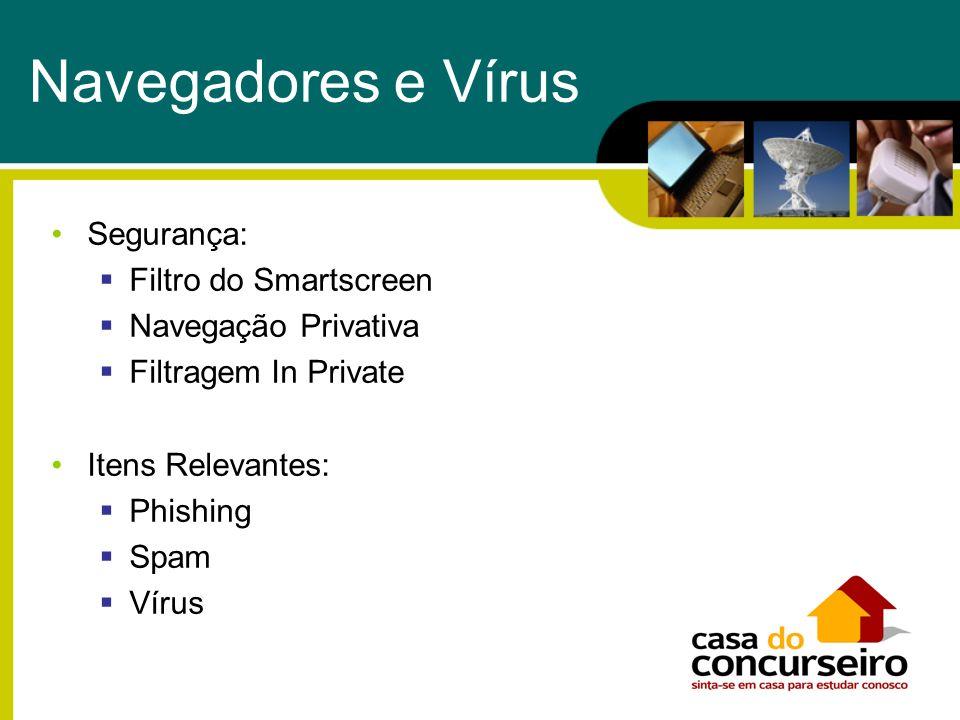 Navegadores e Vírus Segurança: Filtro do Smartscreen Navegação Privativa Filtragem In Private Itens Relevantes: Phishing Spam Vírus