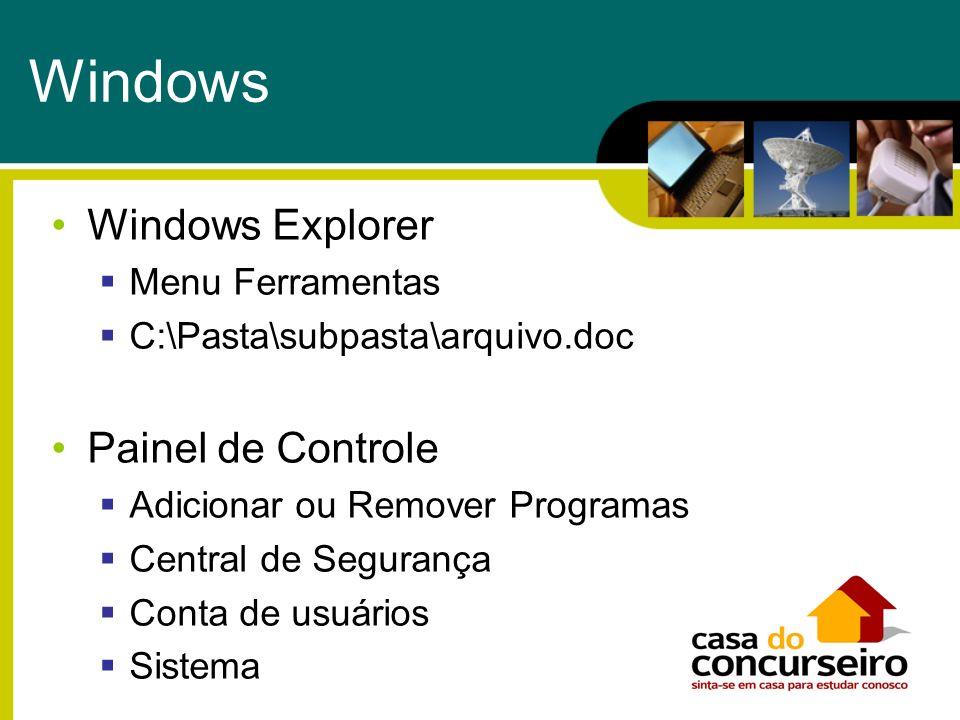 Windows Windows Explorer Menu Ferramentas C:\Pasta\subpasta\arquivo.doc Painel de Controle Adicionar ou Remover Programas Central de Segurança Conta d