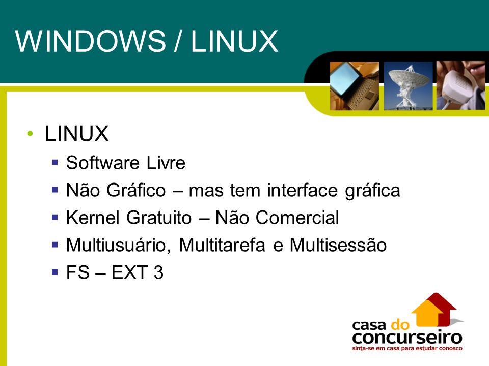 LINUX Software Livre Não Gráfico – mas tem interface gráfica Kernel Gratuito – Não Comercial Multiusuário, Multitarefa e Multisessão FS – EXT 3 WINDOW