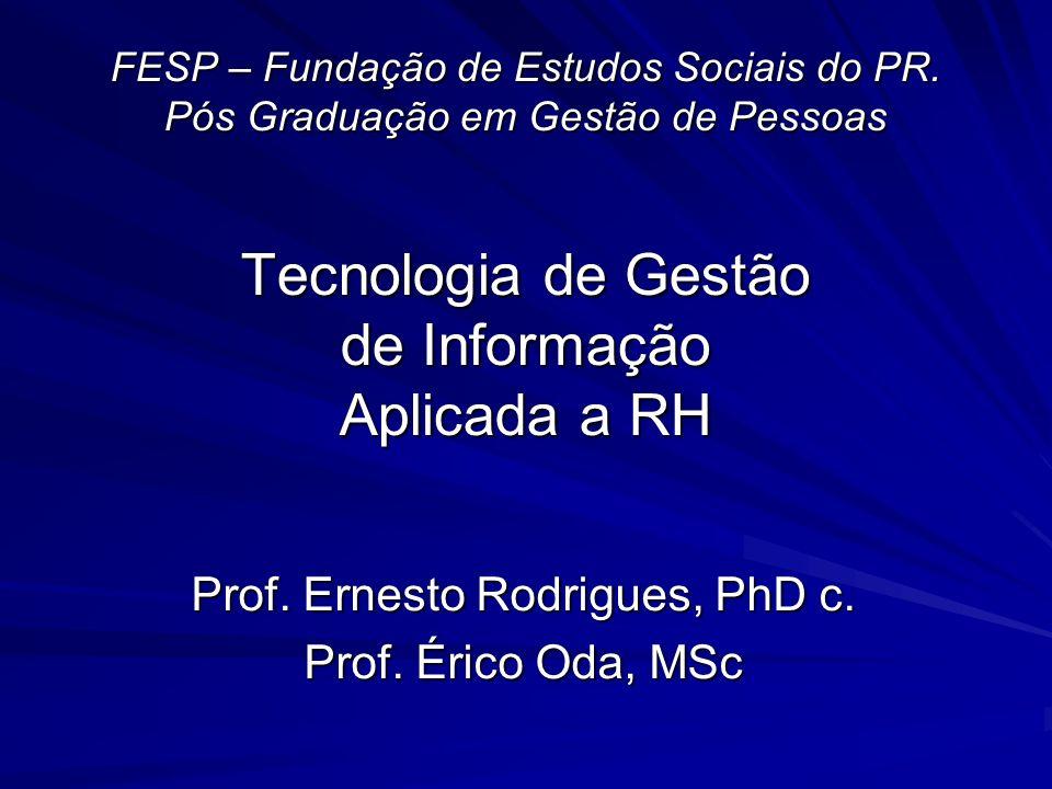 FESP – Fundação de Estudos Sociais do PR. Pós Graduação em Gestão de Pessoas Tecnologia de Gestão de Informação Aplicada a RH Prof. Ernesto Rodrigues,