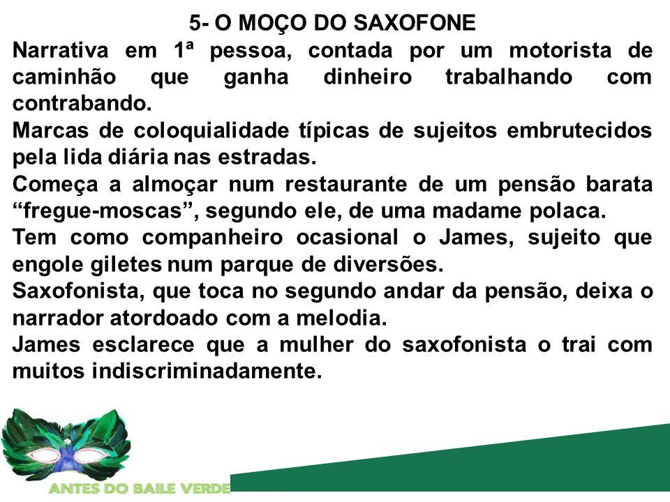 5- O MOÇO DO SAXOFONE Narrativa em 1ª pessoa, contada por um motorista de caminhão que ganha dinheiro trabalhando com contrabando. Marcas de coloquial