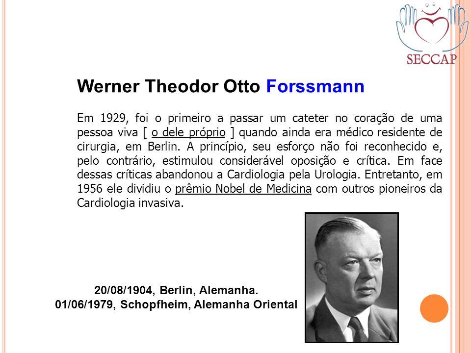 Werner Theodor Otto Forssmann Em 1929, foi o primeiro a passar um cateter no coração de uma pessoa viva [ o dele próprio ] quando ainda era médico res