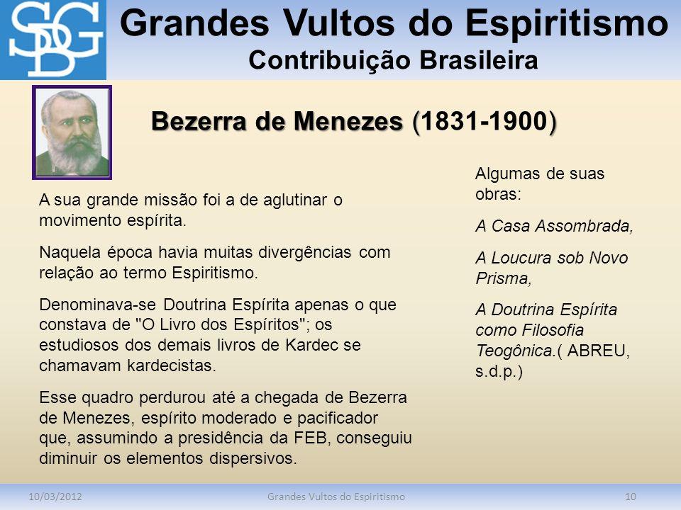 Grandes Vultos do Espiritismo Contribuição Brasileira 10/03/2012Grandes Vultos do Espiritismo10 A sua grande missão foi a de aglutinar o movimento esp