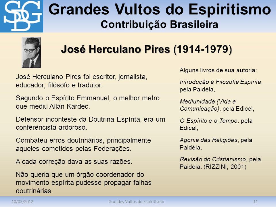 Grandes Vultos do Espiritismo Contribuição Brasileira 10/03/2012Grandes Vultos do Espiritismo11 José Herculano Pires foi escritor, jornalista, educado