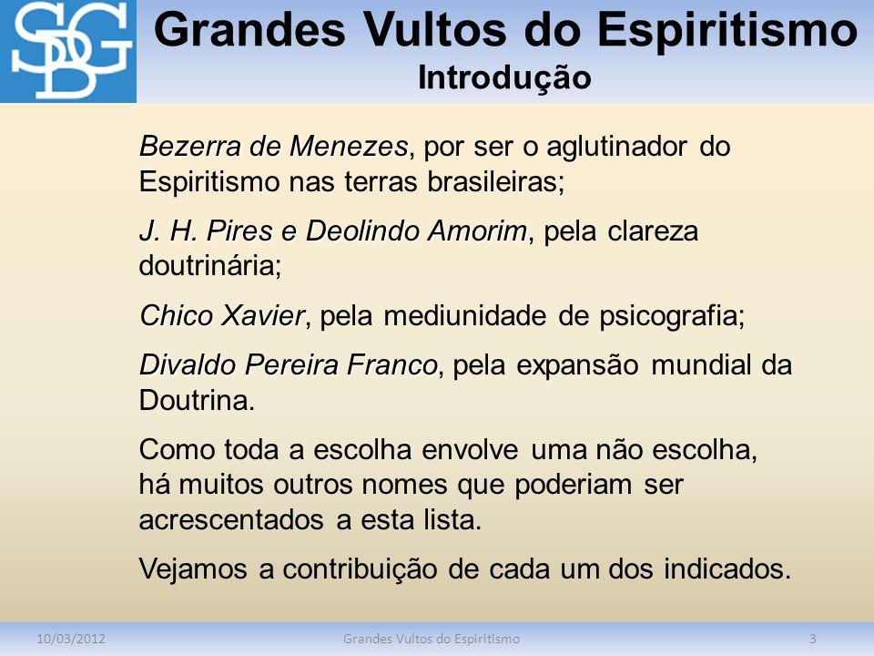 Grandes Vultos do Espiritismo Introdução 10/03/2012Grandes Vultos do Espiritismo3 Bezerra de Menezes Bezerra de Menezes, por ser o aglutinador do Espi
