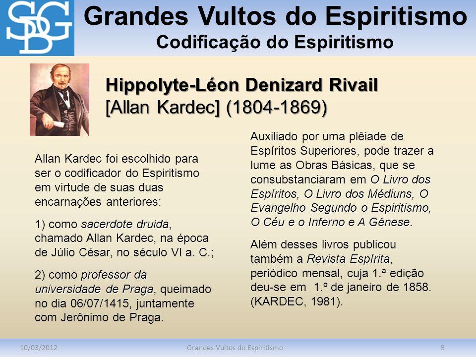 Grandes Vultos do Espiritismo Codificação do Espiritismo 10/03/2012Grandes Vultos do Espiritismo5 Allan Kardec foi escolhido para ser o codificador do