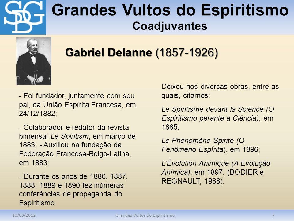 Grandes Vultos do Espiritismo Coadjuvantes 10/03/2012Grandes Vultos do Espiritismo7 - Foi fundador, juntamente com seu pai, da União Espírita Francesa