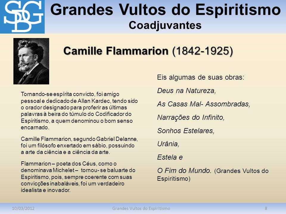 Grandes Vultos do Espiritismo Coadjuvantes 10/03/2012Grandes Vultos do Espiritismo8 Tornando-se espírita convicto, foi amigo pessoal e dedicado de All