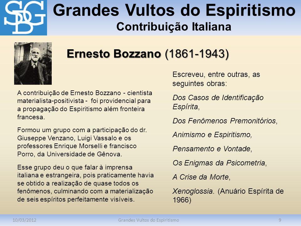 Grandes Vultos do Espiritismo Contribuição Italiana 10/03/2012Grandes Vultos do Espiritismo9 A contribuição de Ernesto Bozzano - cientista materialist
