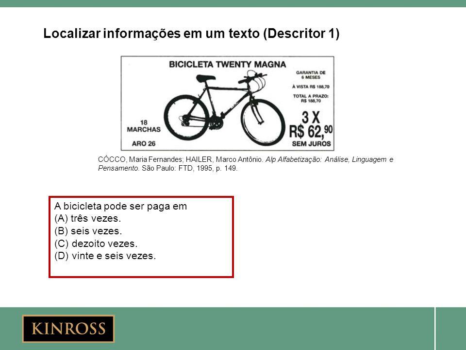 A bicicleta pode ser paga em (A) três vezes. (B) seis vezes. (C) dezoito vezes. (D) vinte e seis vezes. Localizar informações em um texto (Descritor 1