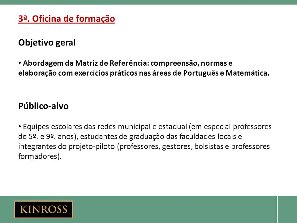 3ª. Oficina de formação Objetivo geral Abordagem da Matriz de Referência: compreensão, normas e elaboração com exercícios práticos nas áreas de Portug