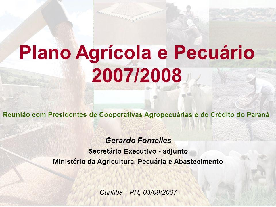 Plano Agrícola e Pecuário 2007/2008 Gerardo Fontelles Secretário Executivo - adjunto Ministério da Agricultura, Pecuária e Abastecimento Curitiba - PR