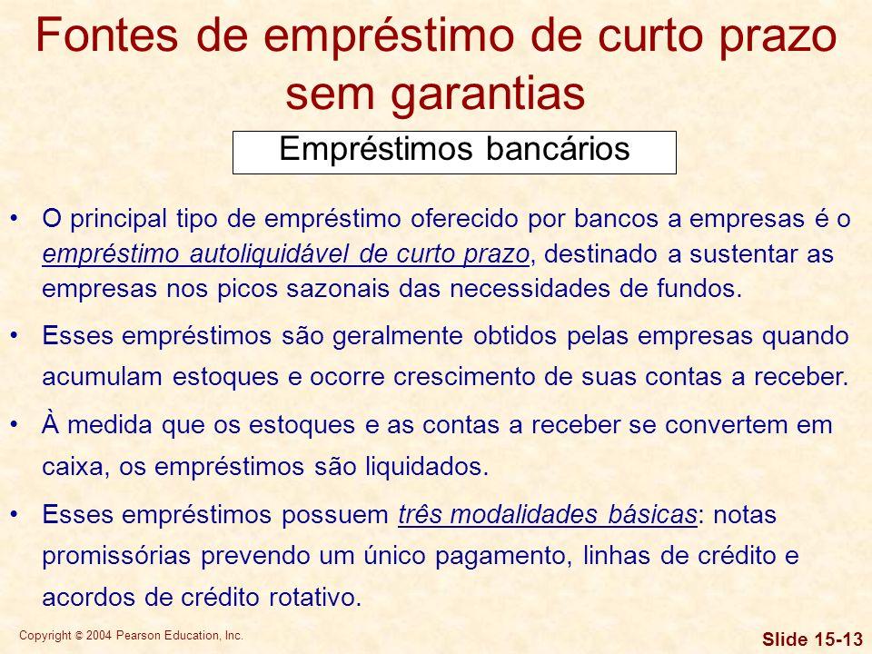 Copyright © 2004 Pearson Education, Inc. Slide 15-12 Passivos espontâneos Despesas a pagar Despesas a pagar são passivos gerados pela utilização de se