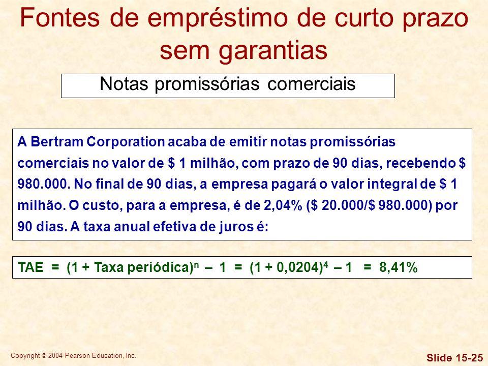 Copyright © 2004 Pearson Education, Inc. Slide 15-24 Fontes de empréstimo de curto prazo sem garantias Notas promissórias comerciais A nota promissóri