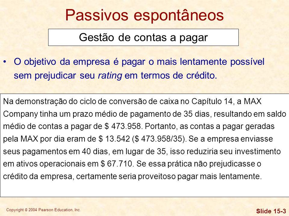 Copyright © 2004 Pearson Education, Inc. Slide 15-2 Passivos espontâneos Gestão de contas a pagar Contas a pagar representam a principal fonte de fina