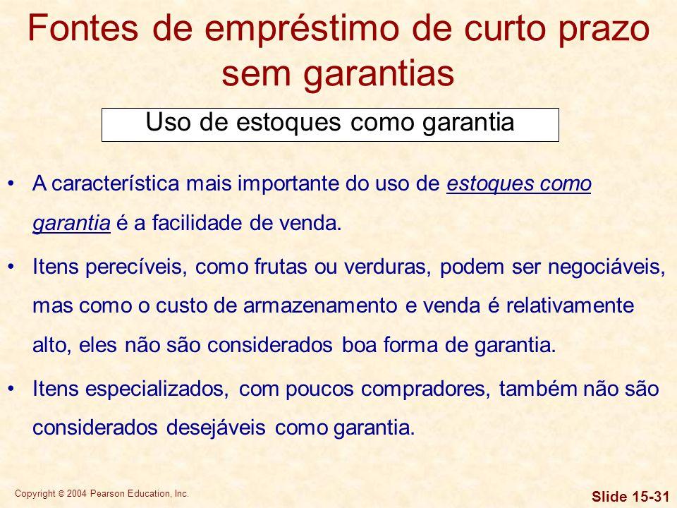 Copyright © 2004 Pearson Education, Inc. Slide 15-30 Fontes de empréstimo de curto prazo sem garantias O factoring de contas a receber envolve a venda