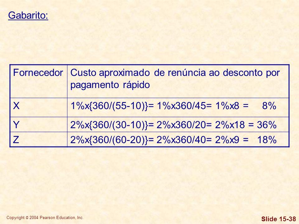 Copyright © 2004 Pearson Education, Inc. Slide 15-37 Determine, o custos aproximado de renúncia ao desconto por pagamento rápido oferecido por cada fo