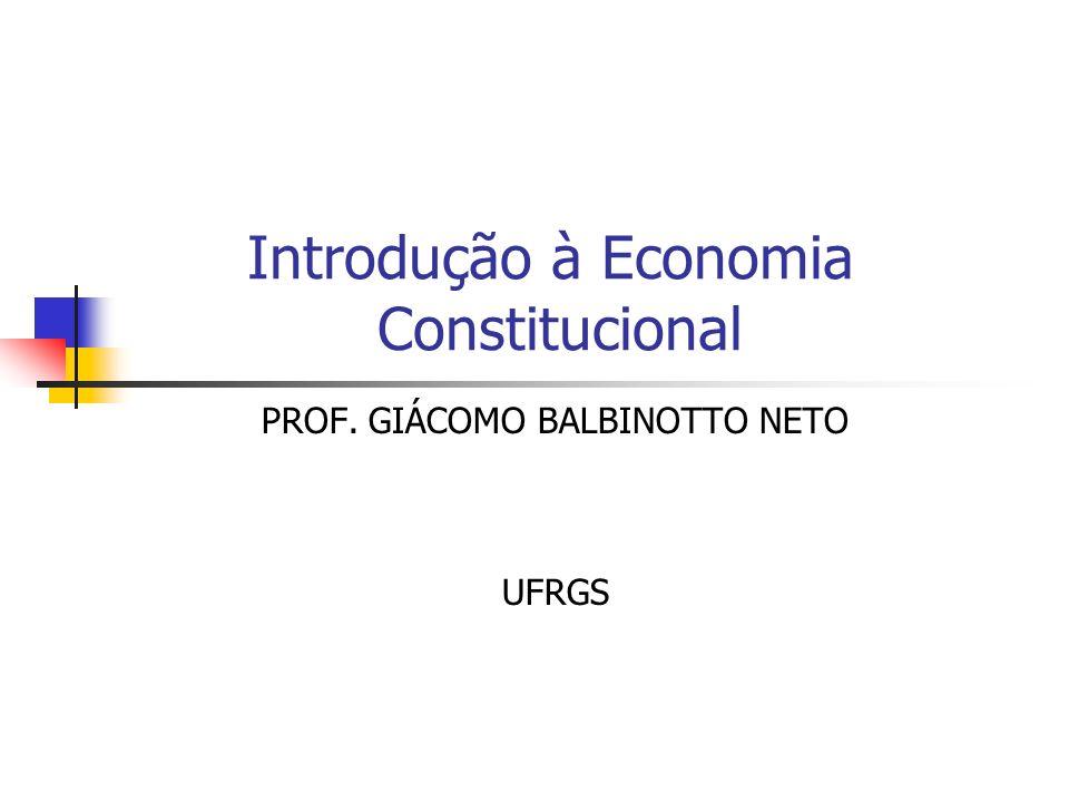 Introdução à Economia Constitucional PROF. GIÁCOMO BALBINOTTO NETO UFRGS
